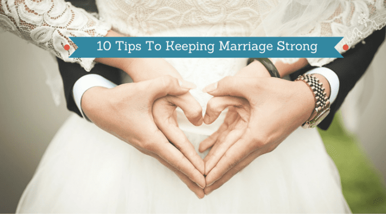 10 Tips to Keeping Marriage Strong