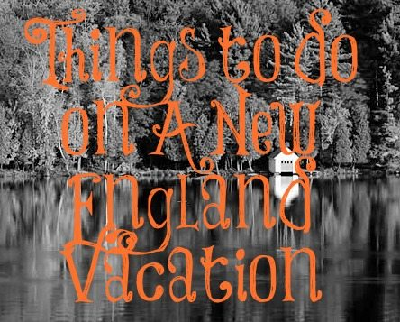 Things to Do on a New England Vacation
