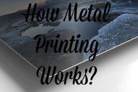 How Metal Printing Works?