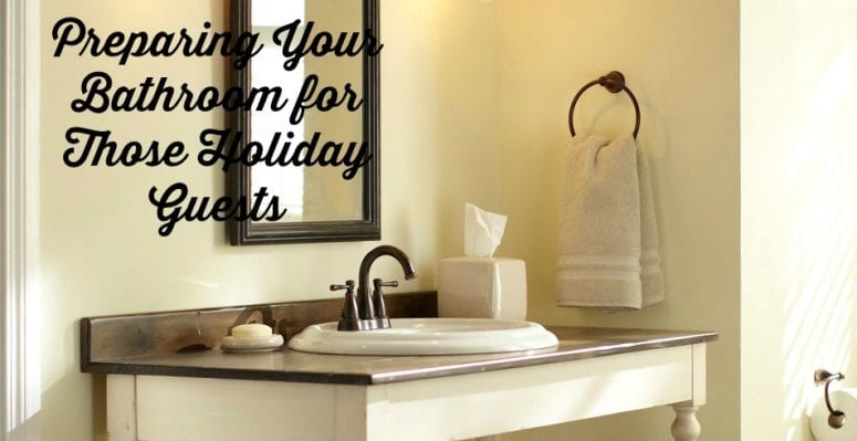 Preparing Your Bathroom for Those Holiday Guests