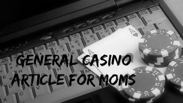General Casino Article For Moms