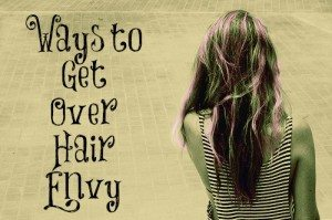 ways to get over hair envy
