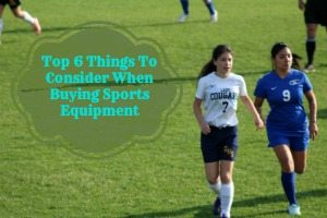 Top 6 Things To Consider When Buying Sports Equipment