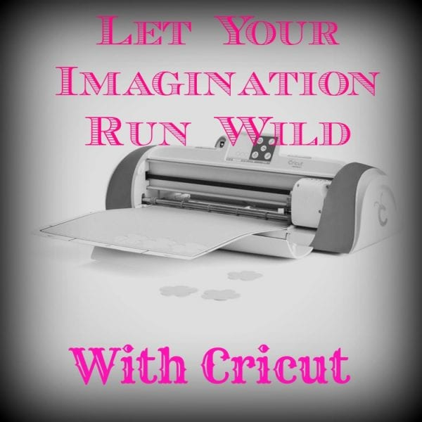 Let Your Imagination Run Wild With Cricut