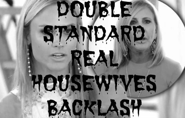 Double Standard Real Housewives Backlash