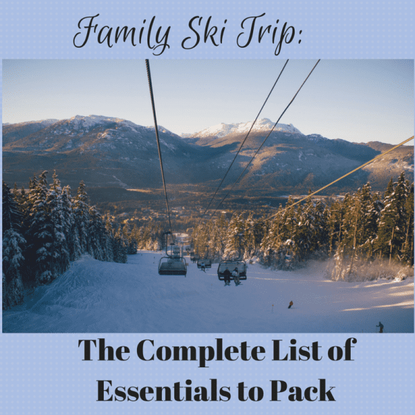 Family Ski Trip: The Complete List of Essentials to Pack