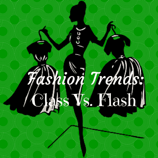 Fashion Trends: Class vs. Flash
