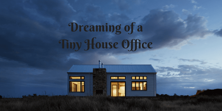 Dreaming of A Tiny House Office