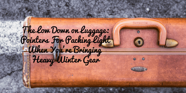 The Low Down on Your Luggage: Pointers for Packing Light When You're Bringing Heavy Winter Gear