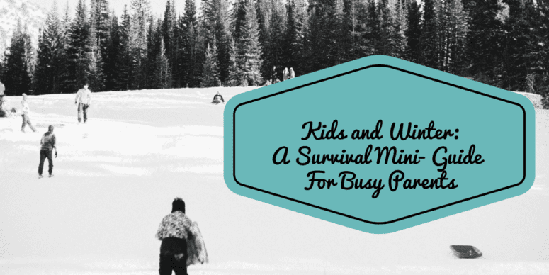Kids and Winter: A Survival Mini-Guide for Busy Parents
