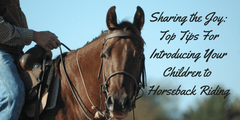 Sharing the Joy: Top Tips for Introducing Your Children to Horseback Riding