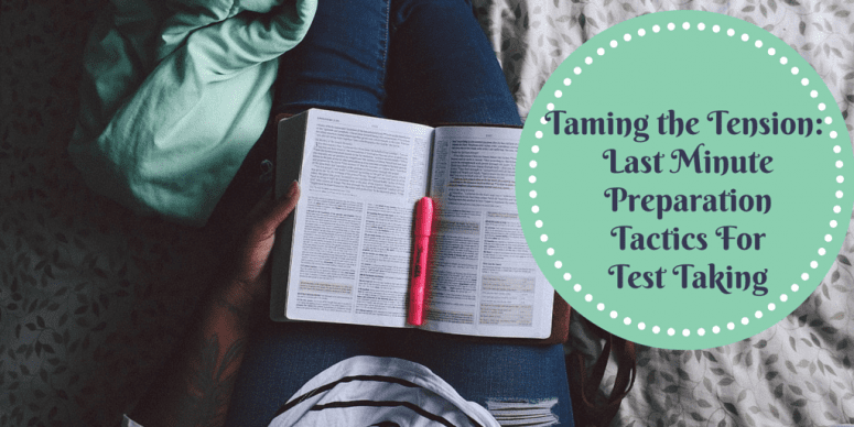 Taming the Tension: Last Minute Preparation Tactics for Test Taking