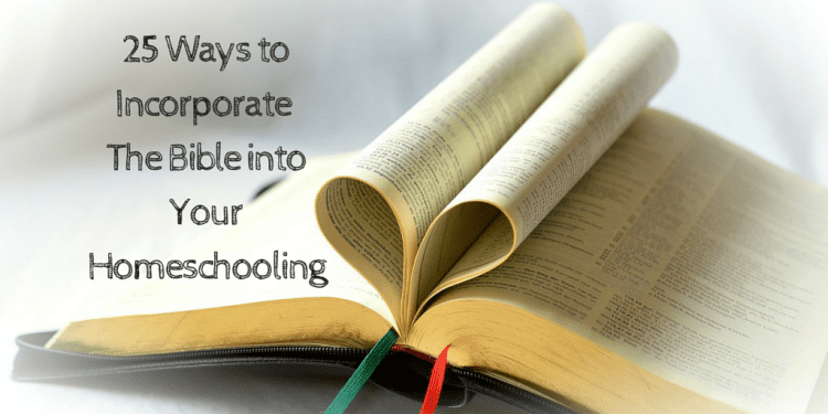 25 Ways to Incorporate the Bible into Your Homeschooling