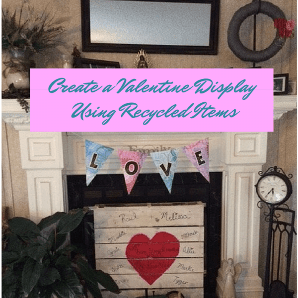 Create A Valentine Display Using Recycled Items