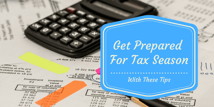 Great Prepared For Tax Season With These Tips