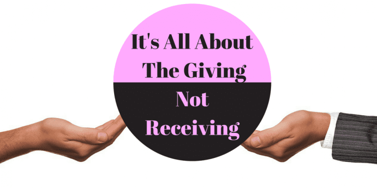It's All About the Giving, Not Receiving