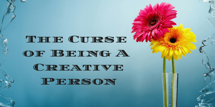 The Curse of Being a Creative Person