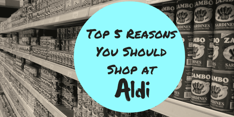 Top 5 Reasons Why You Should Shop At Aldi