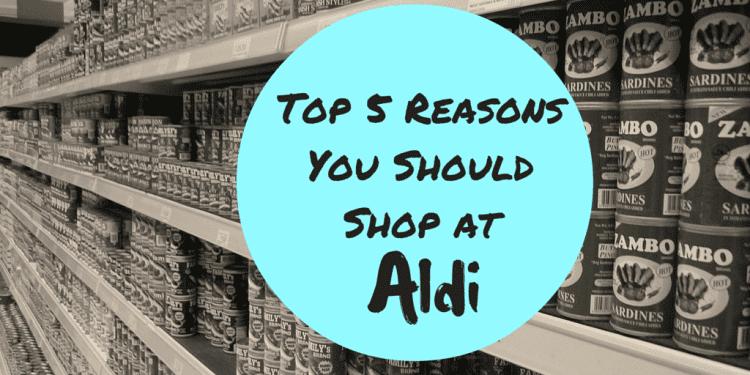 Top 5 Reasons Why You Should Shop At Aldi