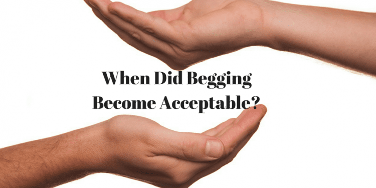 When Did Begging Become Acceptable?