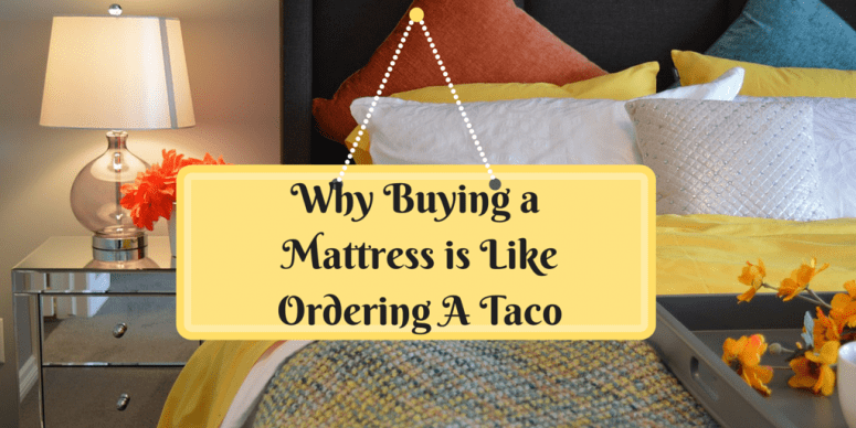 Why Buying a Mattress is Like Ordering a Taco