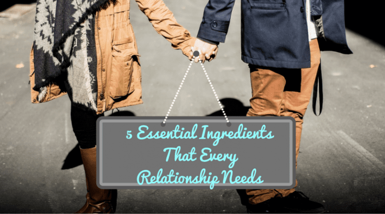 5 Essential Ingredients That Every Relationship Needs