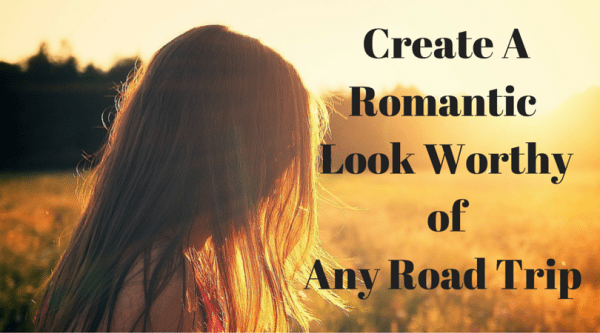 Create A Romantic Look Worthy of Any Road Trip