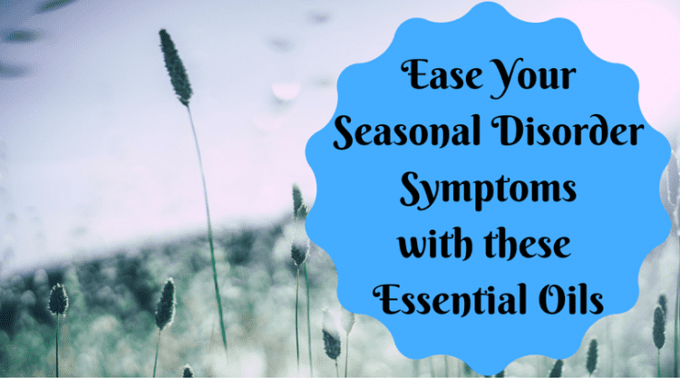 Ease Your Seasonal Disorder Symptoms with these Essential Oils