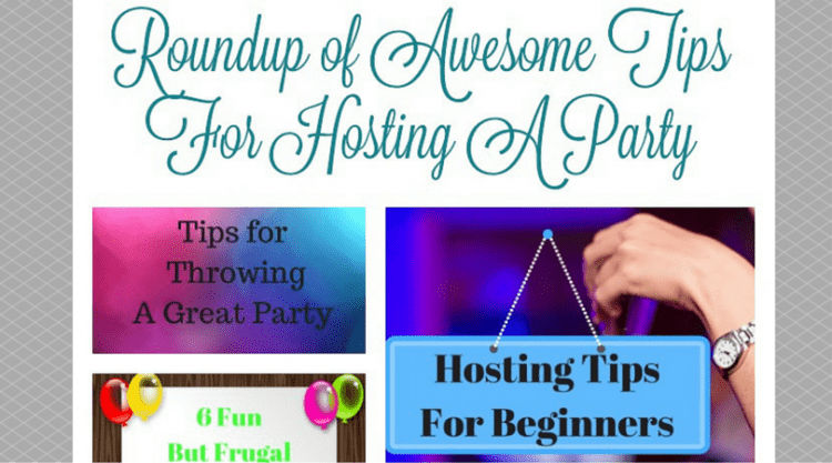 Roundup of Awesome Tips For Hosting a Party