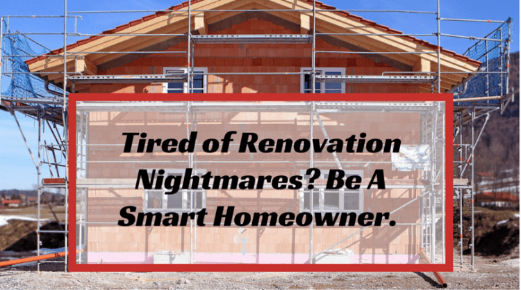 Tired of Renovation Nightmares? Be a Smart Homeowner