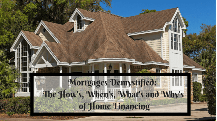 Mortgages Demystified: The How's, When's, What's and Why's of Home Financing
