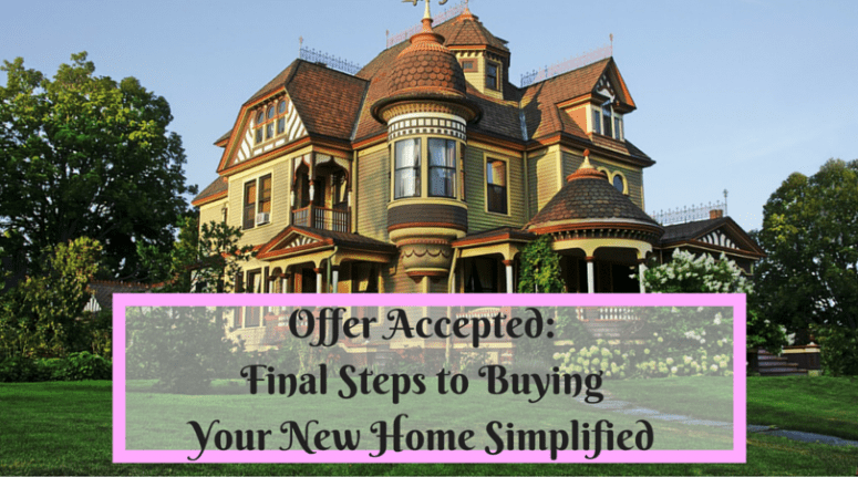 Offer Accepted-Final Steps to Buying Your New Home Simplified