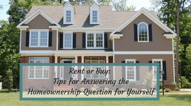 Rent or Buy: Tips for Answering the Homeownership Question for Yourself