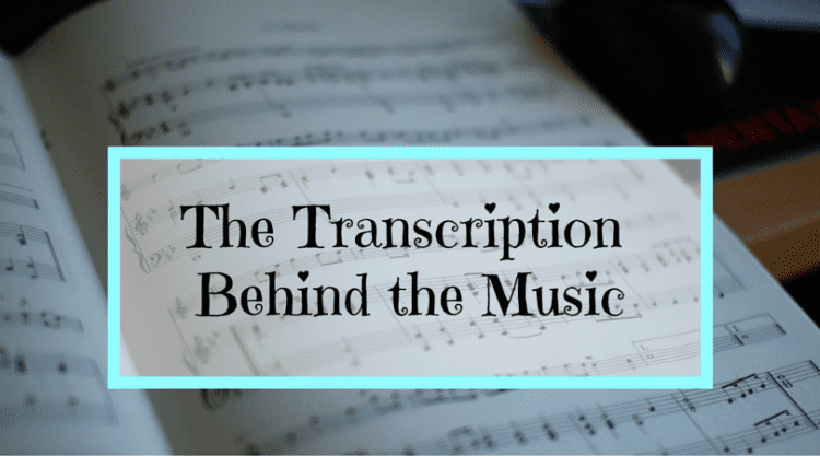 The Transcription Behind the Music