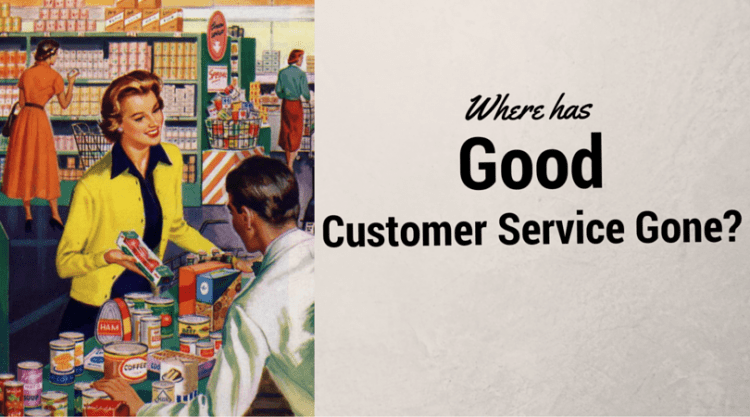 Where Has Good Customer Service Gone?