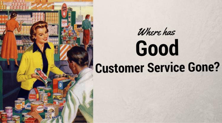 Where Has Good Customer Service Gone?
