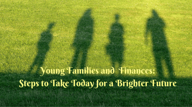 Young Families and Finances: Steps to Take Today for a Brighter Tomorrow