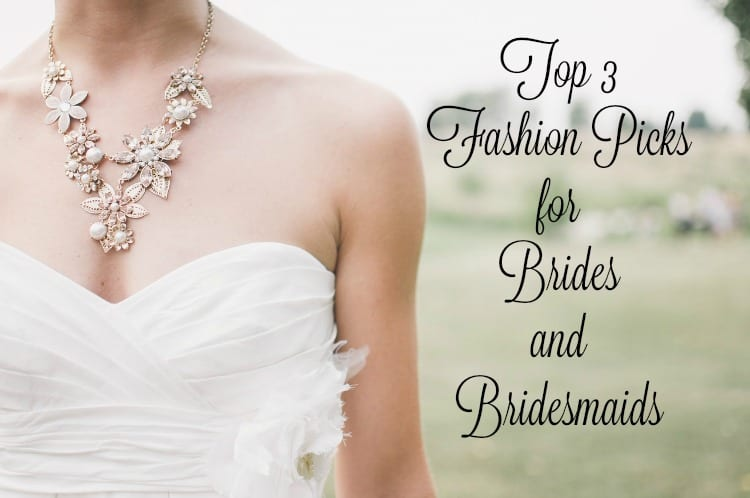 Top 3 Fashion Picks for Brides and Bridesmaids