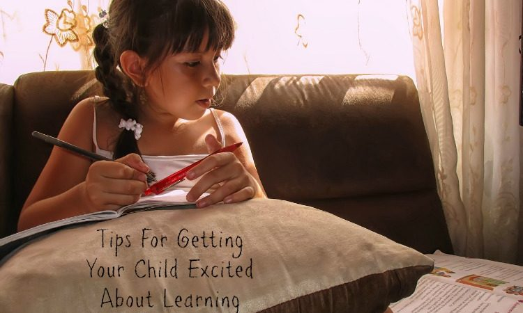 Tips For Getting Your Child Excited About Learning