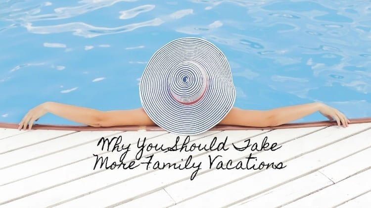 Why You Should Take More Family Vacations