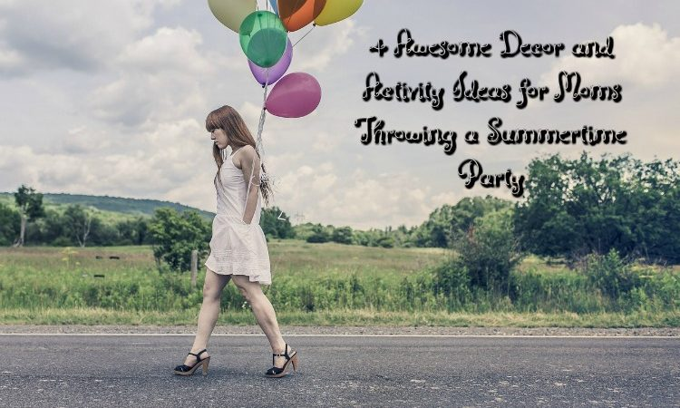 4 Awesome Decor and Activity Ideas for Moms Throwing a Summertime Party