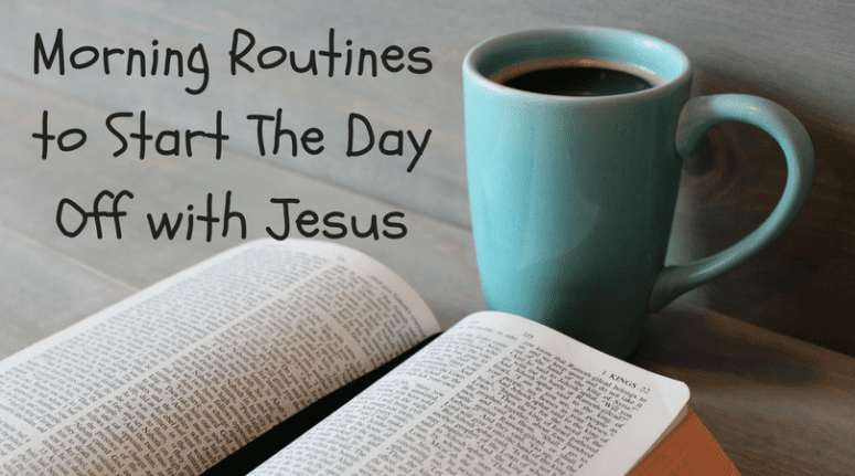 Morning Routines to Start The Day Off with Jesus