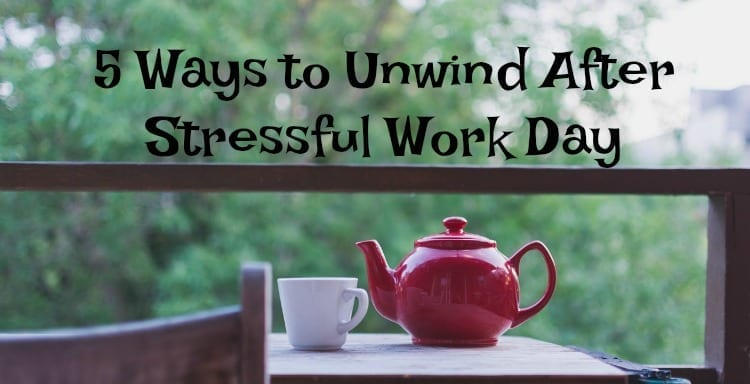 5 Ways to Unwind After Stressful Work Day