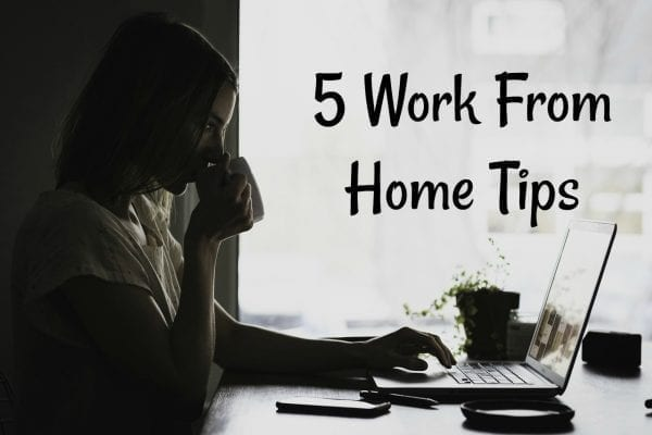 5 Work From Home Tips