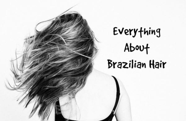 Everything About Brazilian Hair