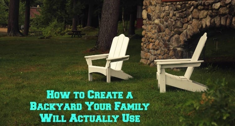 How to Create a Backyard Your Family Will Actually Use