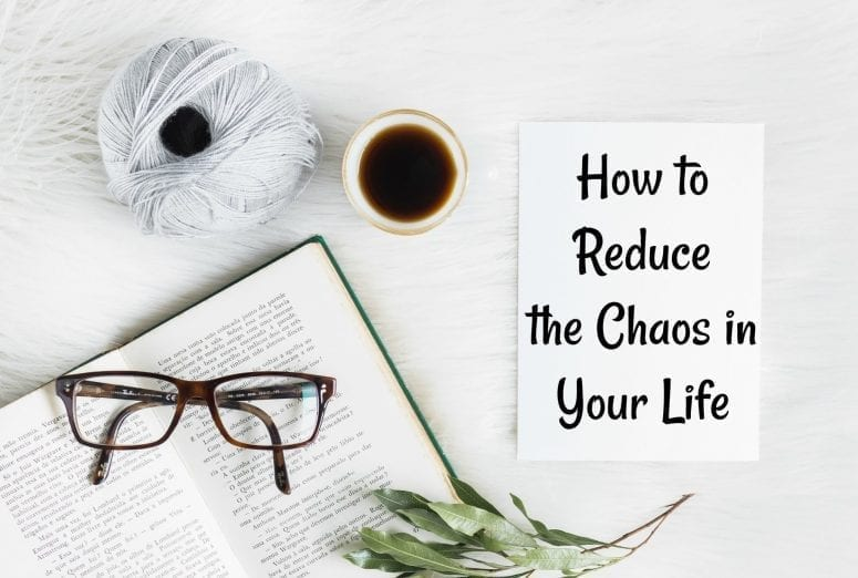 How to Reduce the Chaos in Your Life