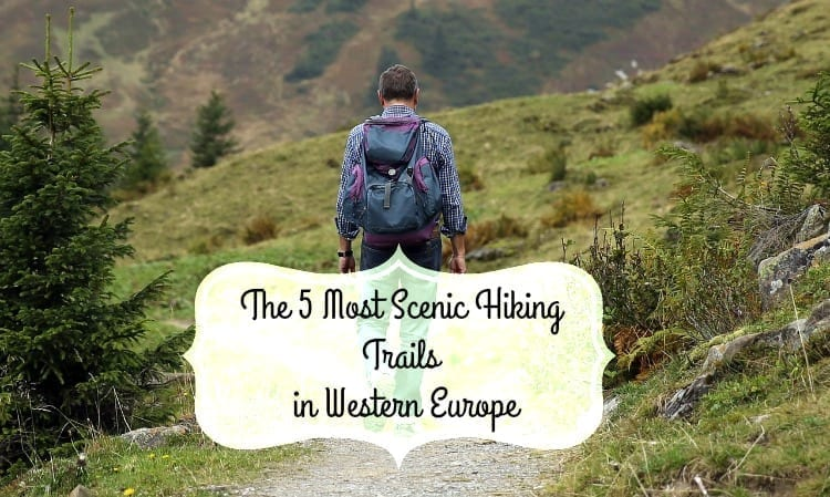 The 5 Most Scenic Hiking Trails in Western Europe