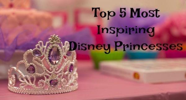 Top 5 Most Inspiring Disney Princesses