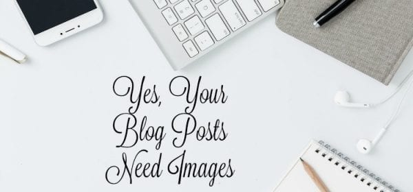 Yes, Your Blog Posts Need Images